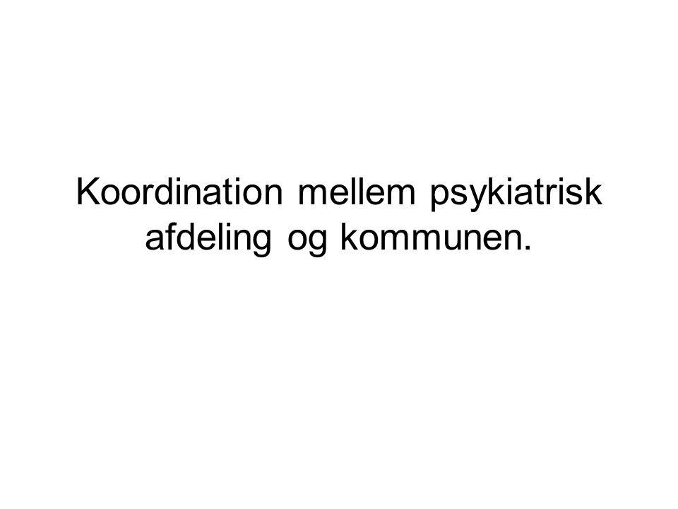 Koordination mellem psykiatrisk afdeling og kommunen.
