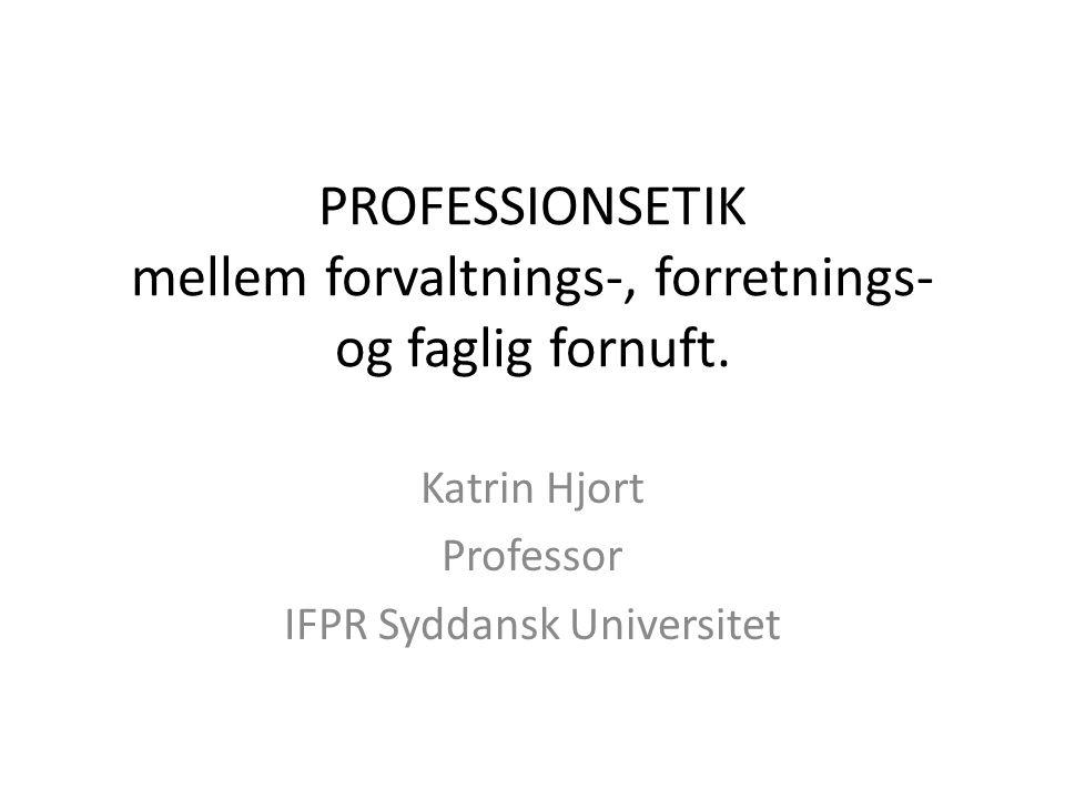 PROFESSIONSETIK mellem forvaltnings-, forretnings- og faglig fornuft.