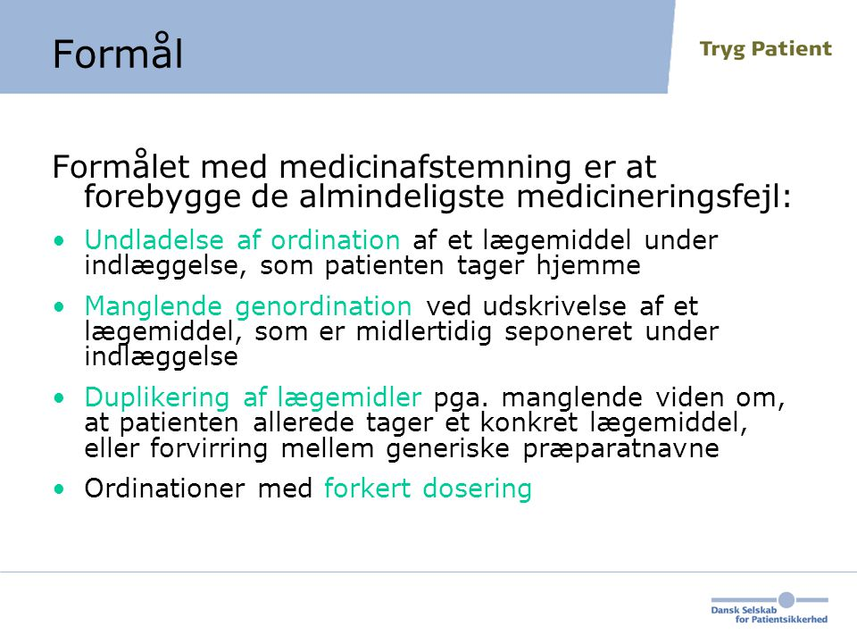 Formål Formålet med medicinafstemning er at forebygge de almindeligste medicineringsfejl:
