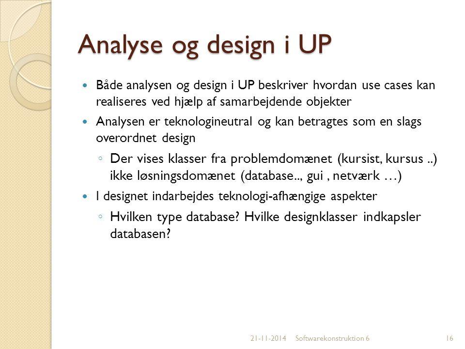 Analyse og design i UP Både analysen og design i UP beskriver hvordan use cases kan realiseres ved hjælp af samarbejdende objekter.