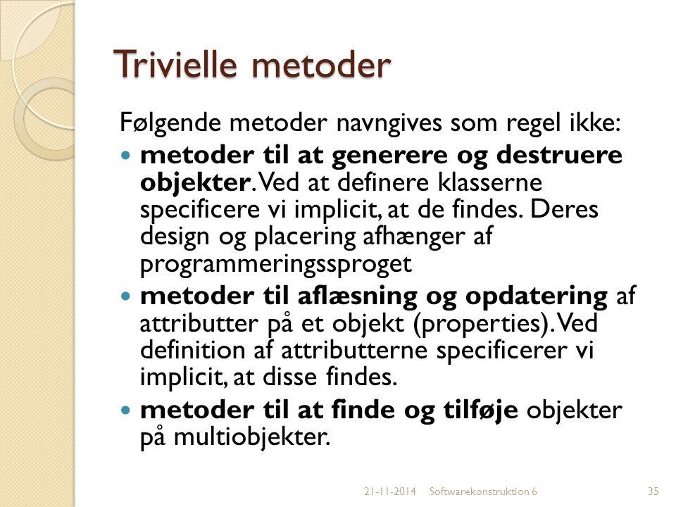 Trivielle metoder Følgende metoder navngives som regel ikke: