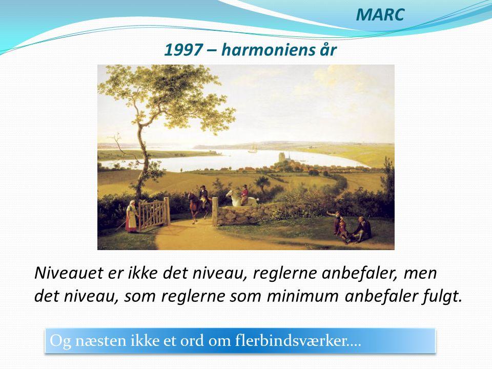MARC 1997 – harmoniens år. Niveauet er ikke det niveau, reglerne anbefaler, men det niveau, som reglerne som minimum anbefaler fulgt.