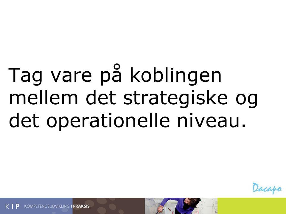 Tag vare på koblingen mellem det strategiske og det operationelle niveau.