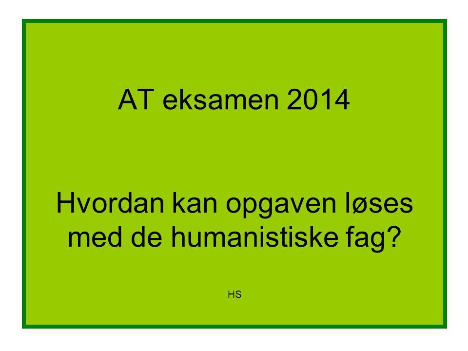 AT eksamen 2014 Hvordan kan opgaven løses med de humanistiske fag HS