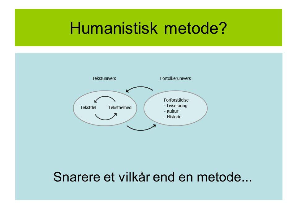 Humanistisk metode Snarere et vilkår end en metode...