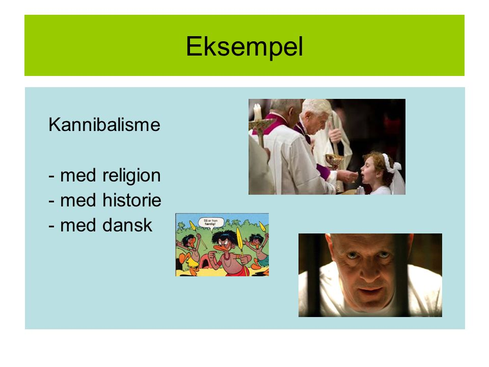 Eksempel Kannibalisme - med religion - med historie - med dansk