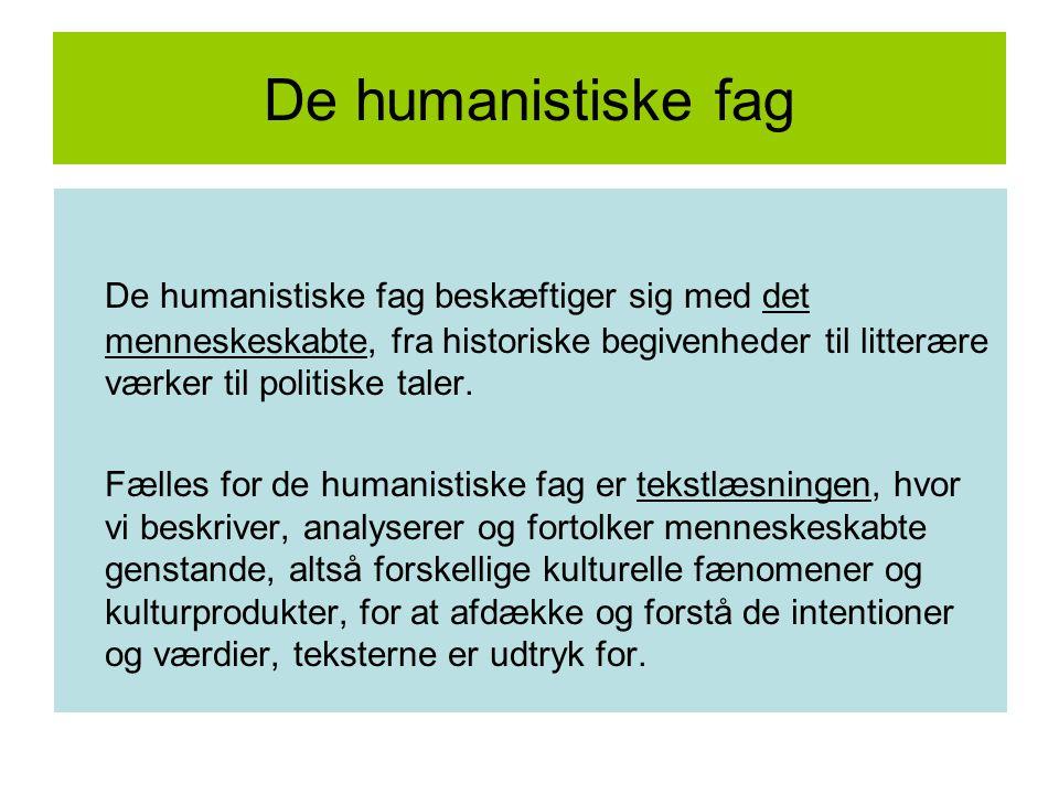 De humanistiske fag De humanistiske fag beskæftiger sig med det menneskeskabte, fra historiske begivenheder til litterære værker til politiske taler.