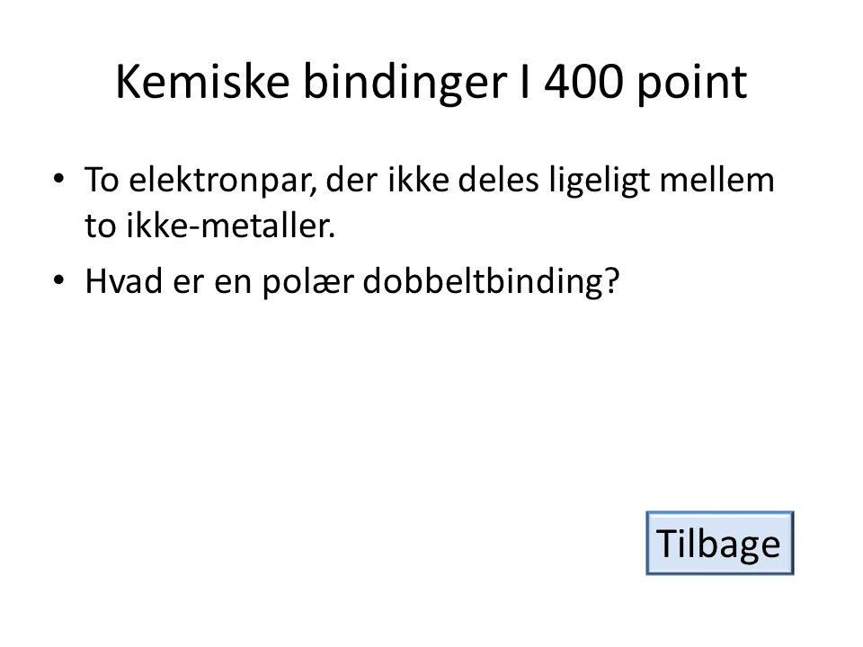 Kemiske bindinger I 400 point