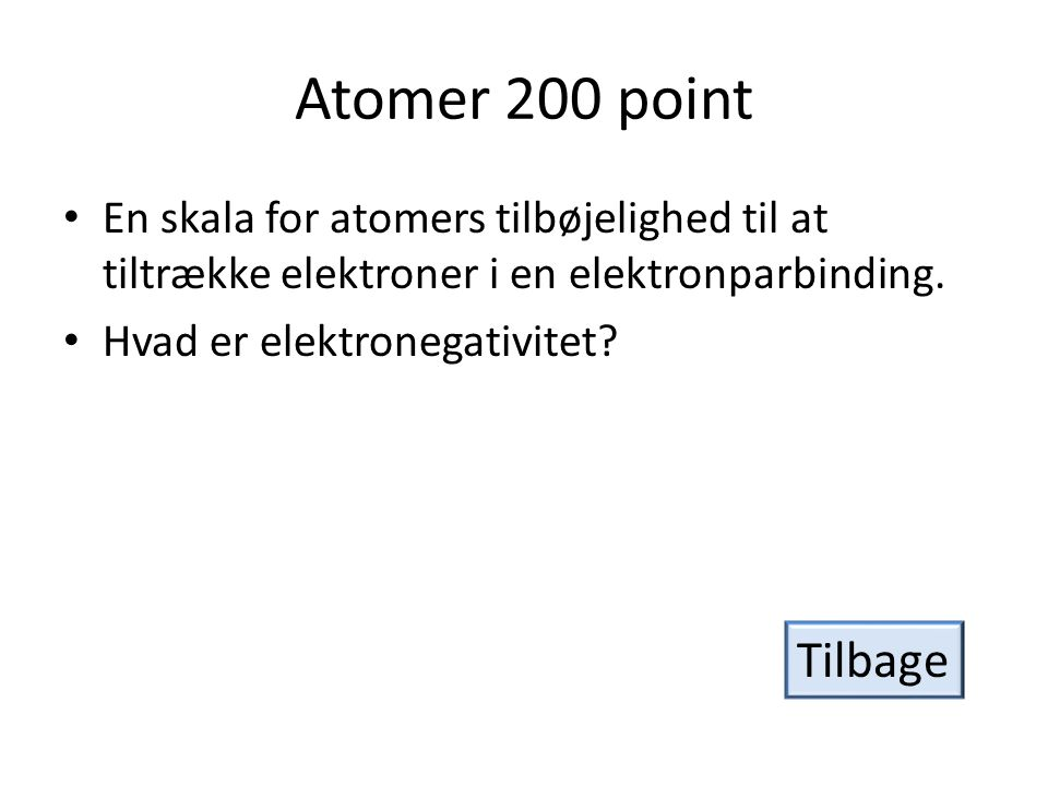 Atomer 200 point En skala for atomers tilbøjelighed til at tiltrække elektroner i en elektronparbinding.