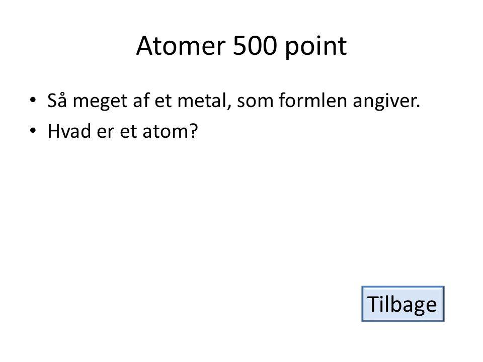 Atomer 500 point Tilbage Så meget af et metal, som formlen angiver.