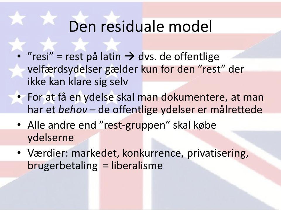 Den residuale model resi = rest på latin  dvs. de offentlige velfærdsydelser gælder kun for den rest der ikke kan klare sig selv.