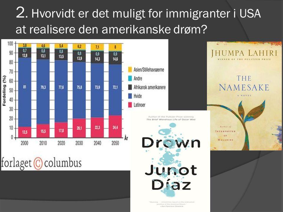 2. Hvorvidt er det muligt for immigranter i USA at realisere den amerikanske drøm