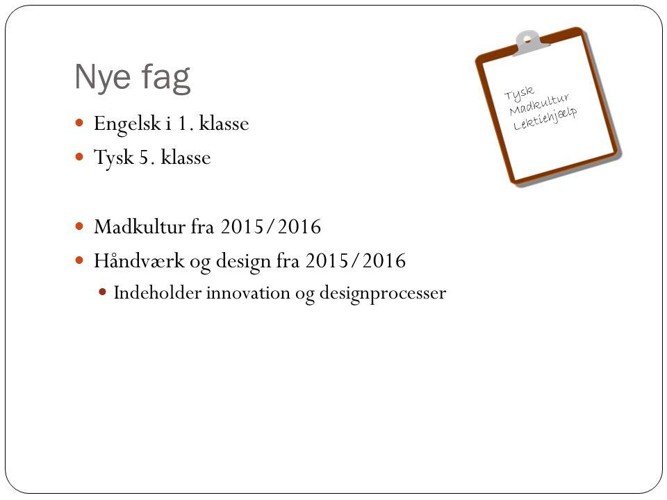 Nye fag Engelsk i 1. klasse Tysk 5. klasse Madkultur fra 2015/2016