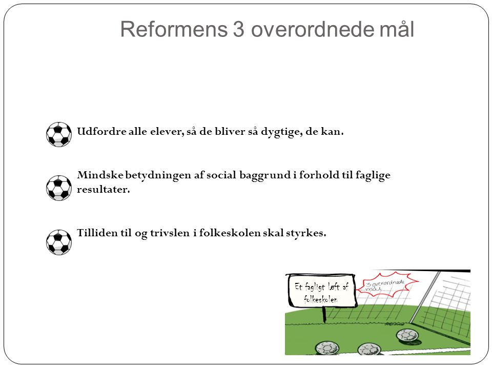 Reformens 3 overordnede mål