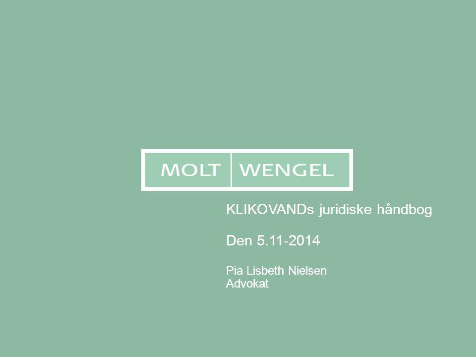 KLIKOVANDs juridiske håndbog Den 5.11-2014 Pia Lisbeth Nielsen Advokat
