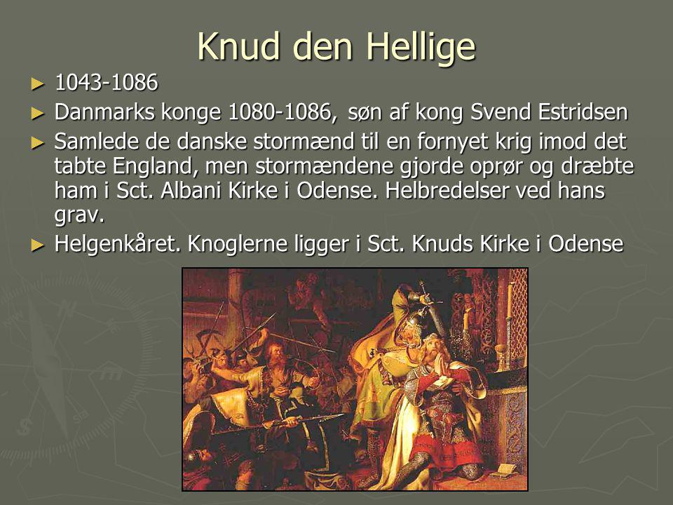 Knud den Hellige 1043-1086. Danmarks konge 1080-1086, søn af kong Svend Estridsen.