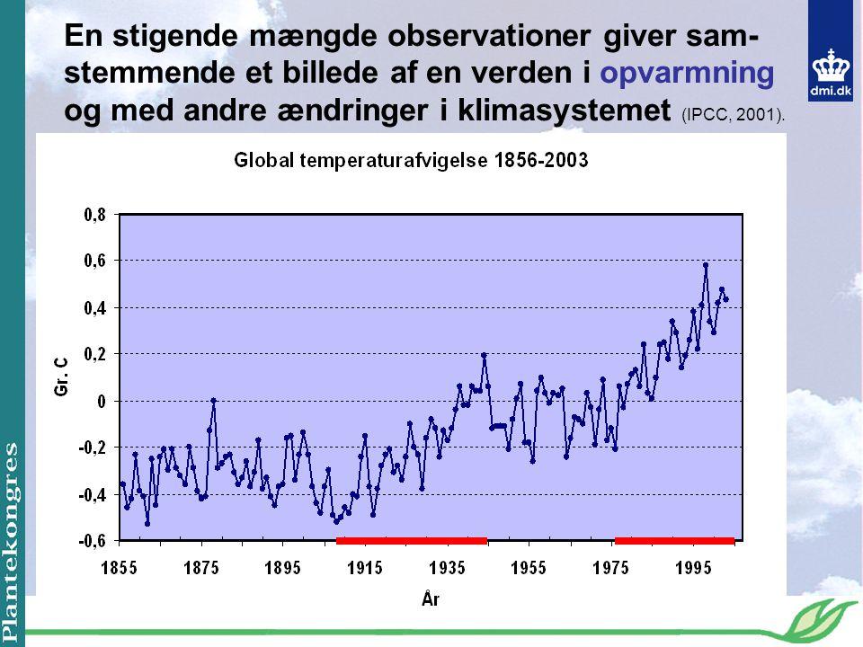 En stigende mængde observationer giver sam-stemmende et billede af en verden i opvarmning og med andre ændringer i klimasystemet (IPCC, 2001).