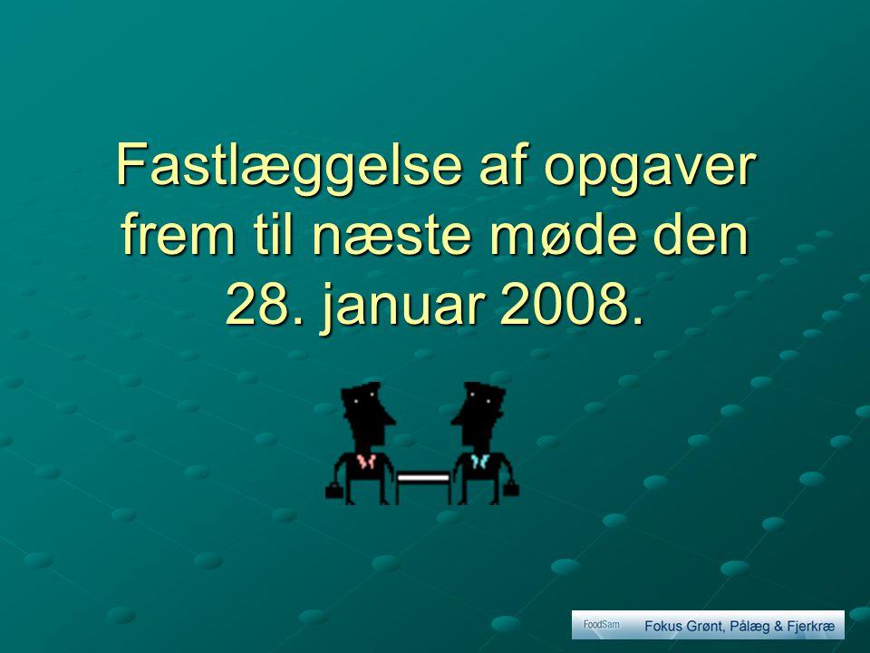 Fastlæggelse af opgaver frem til næste møde den 28. januar 2008.