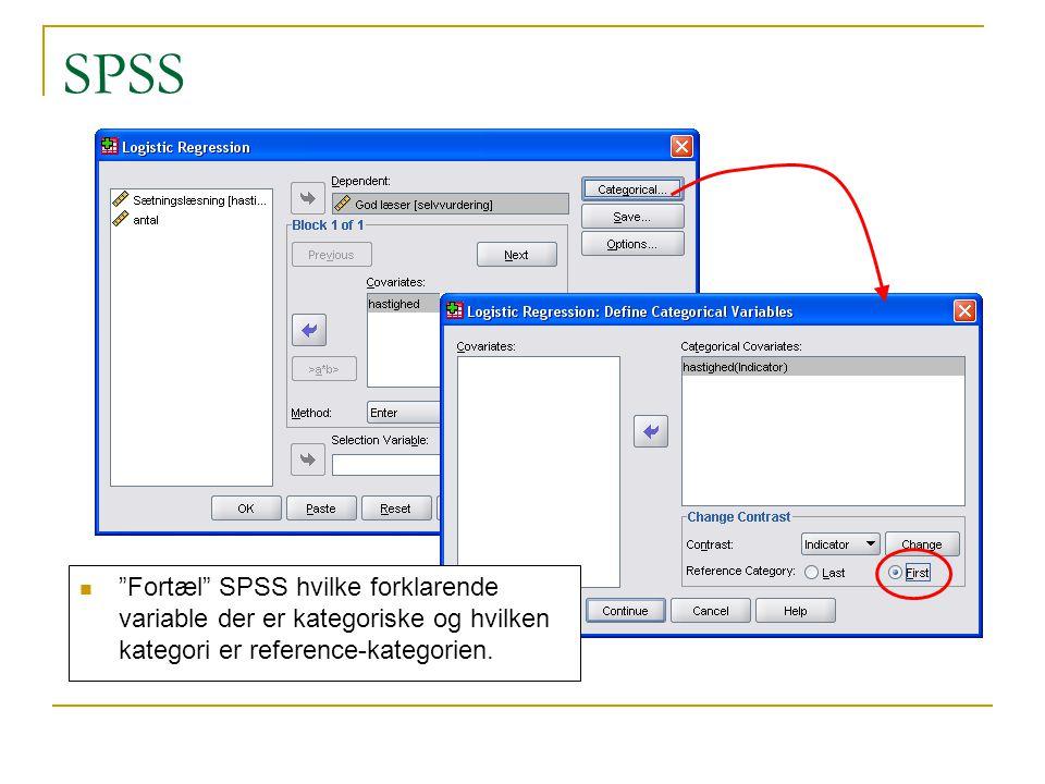 SPSS Fortæl SPSS hvilke forklarende variable der er kategoriske og hvilken kategori er reference-kategorien.