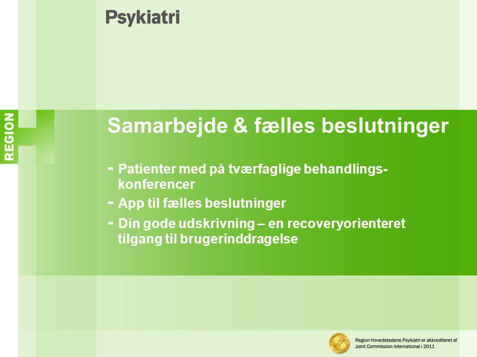 Samarbejde & fælles beslutninger - Patienter med på tværfaglige behandlings- konferencer - App til fælles beslutninger - Din gode udskrivning – en recoveryorienteret tilgang til brugerinddragelse