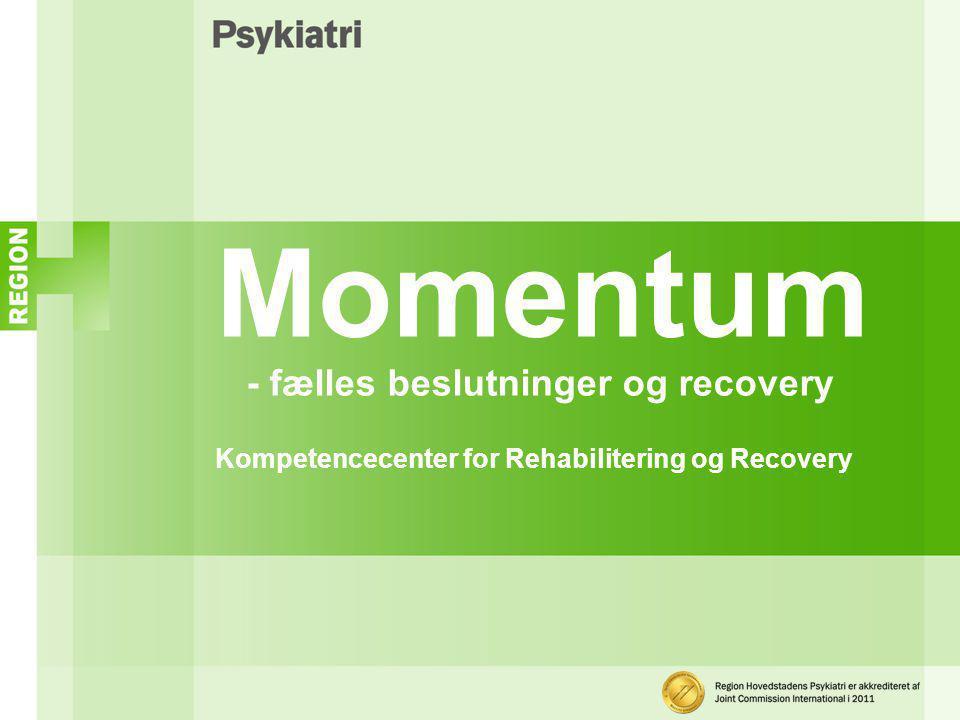 Momentum - fælles beslutninger og recovery Kompetencecenter for Rehabilitering og Recovery