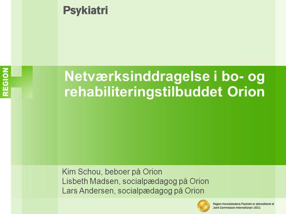Netværksinddragelse i bo- og rehabiliteringstilbuddet Orion
