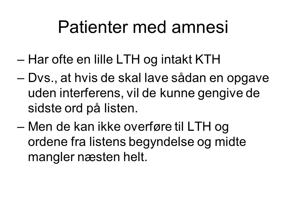 Patienter med amnesi Har ofte en lille LTH og intakt KTH