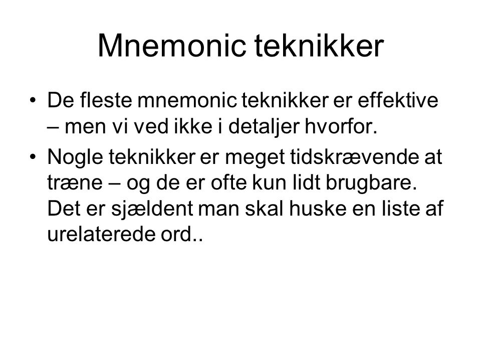 Mnemonic teknikker De fleste mnemonic teknikker er effektive – men vi ved ikke i detaljer hvorfor.