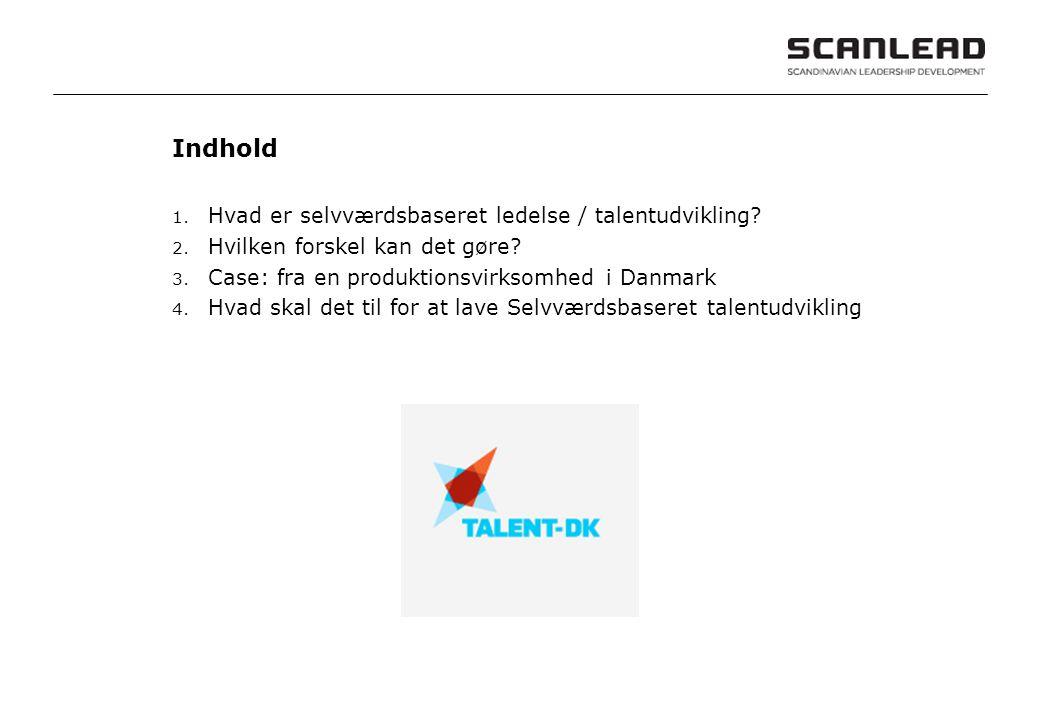 Indhold Hvad er selvværdsbaseret ledelse / talentudvikling