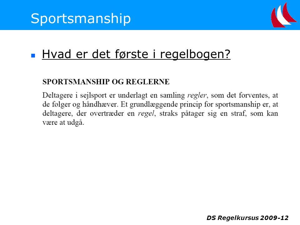 Sportsmanship Hvad er det første i regelbogen DS Regelkursus 2009-12