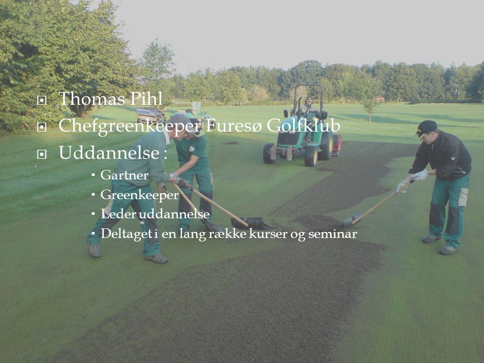 Chefgreenkeeper Furesø Golfklub Uddannelse :
