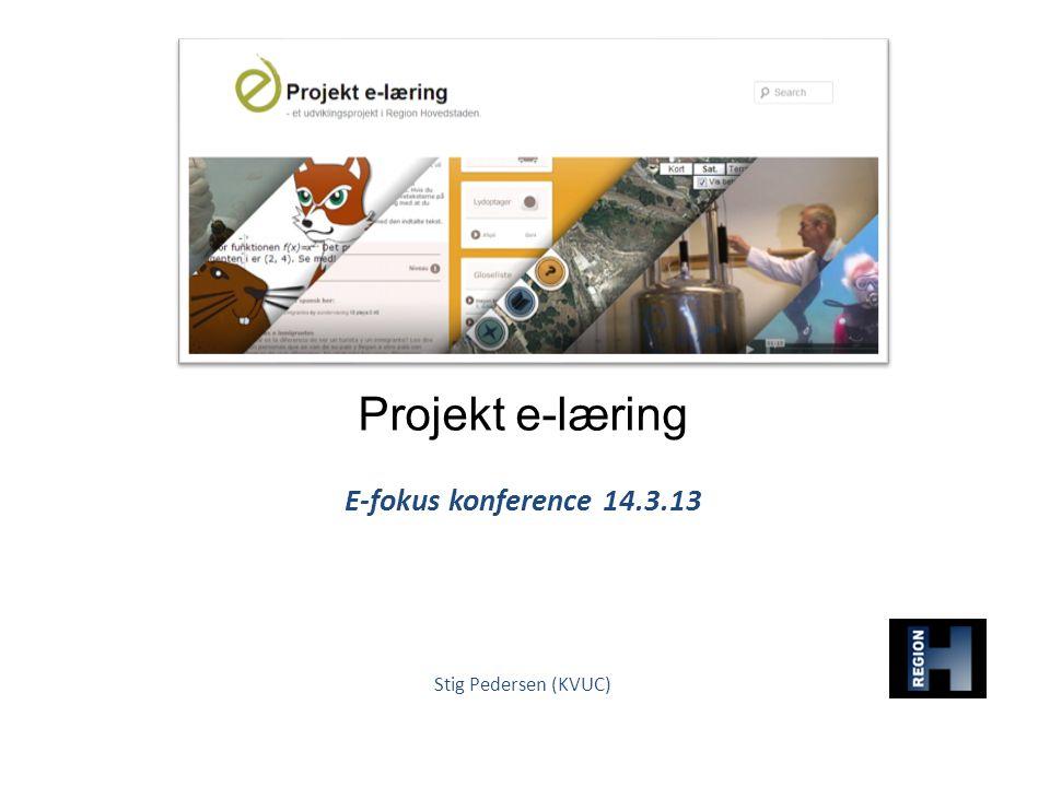 Projekt e-læring E-fokus konference 14.3.13 Stig Pedersen (KVUC)