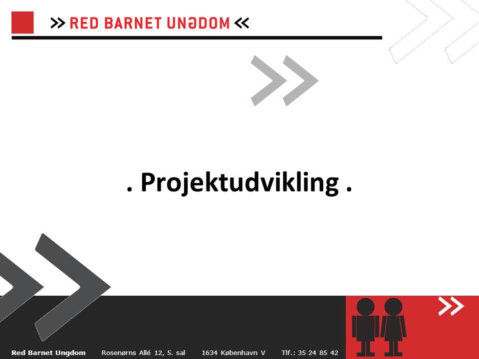 . Projektudvikling . Red Barnet Ungdom Rosenørns Allé 12, 5. sal 1634 København V Tlf.: 35 24 85 42.