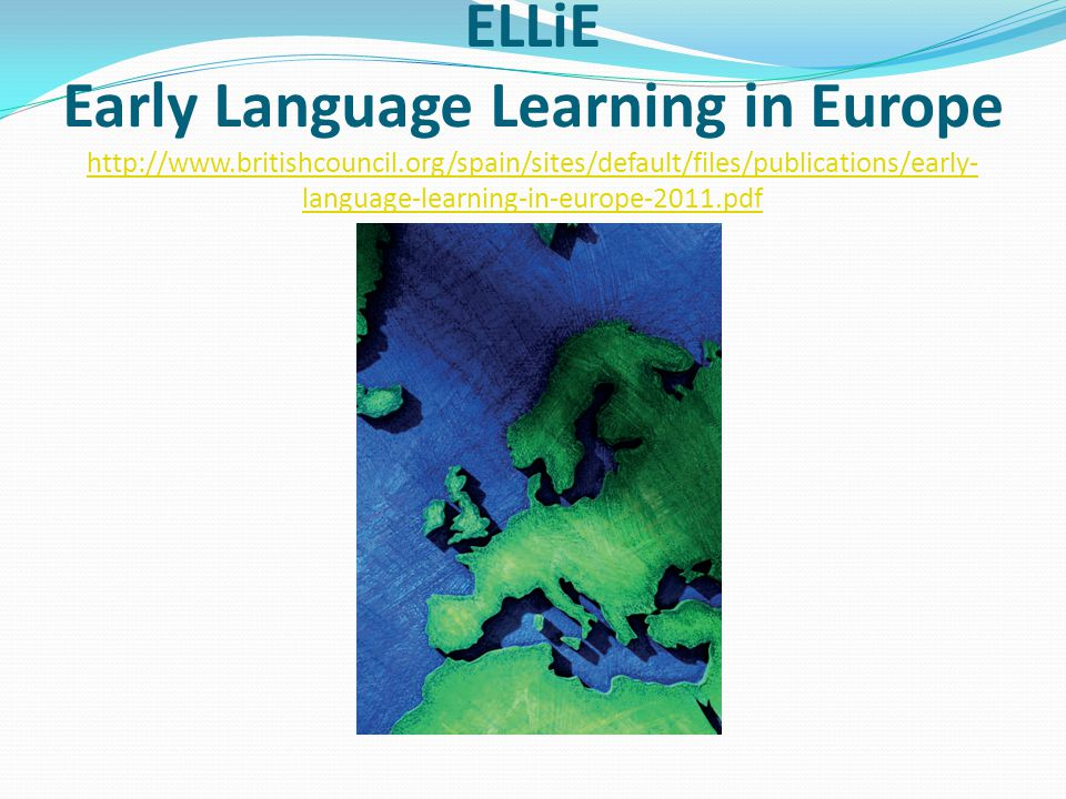 ELLiE Early Language Learning in Europe http://www. britishcouncil