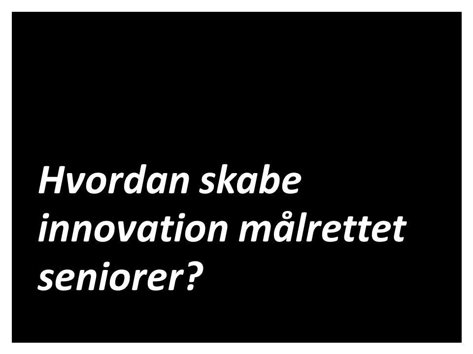 Hvordan skabe innovation målrettet seniorer