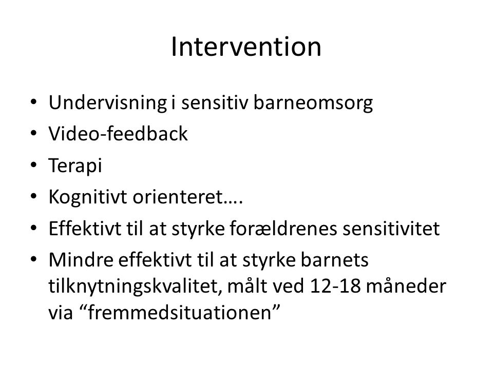 Intervention Undervisning i sensitiv barneomsorg Video-feedback Terapi