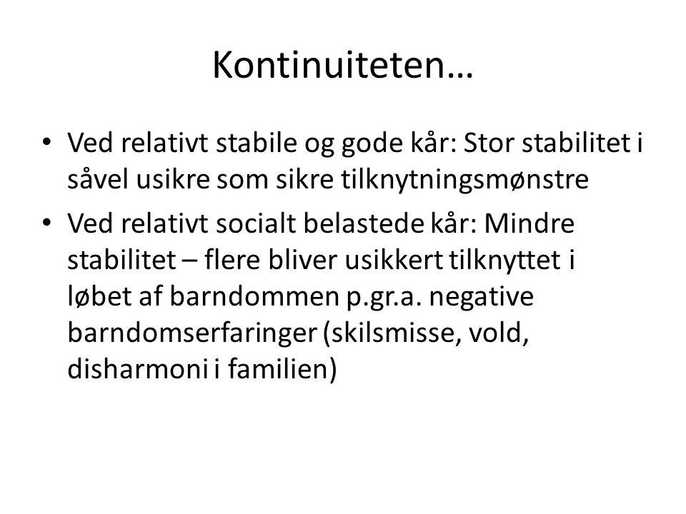 Kontinuiteten… Ved relativt stabile og gode kår: Stor stabilitet i såvel usikre som sikre tilknytningsmønstre.