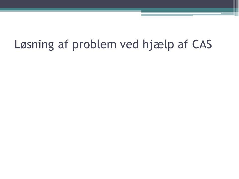 Løsning af problem ved hjælp af CAS