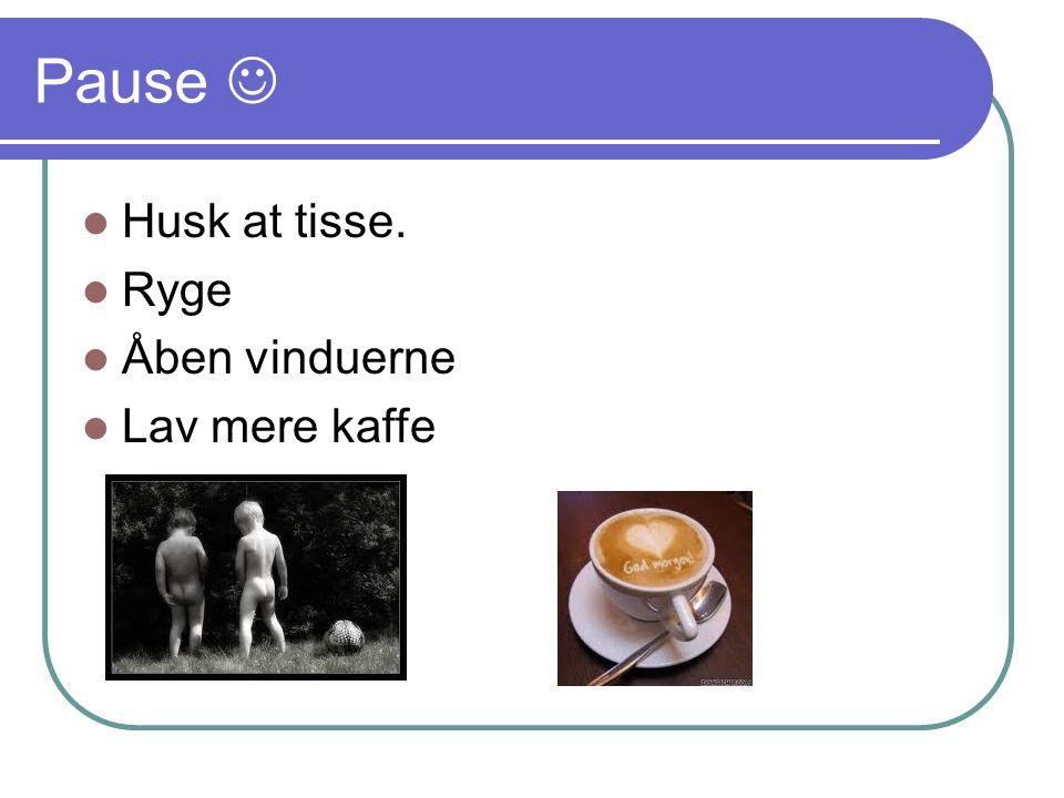 Pause  Husk at tisse. Ryge Åben vinduerne Lav mere kaffe