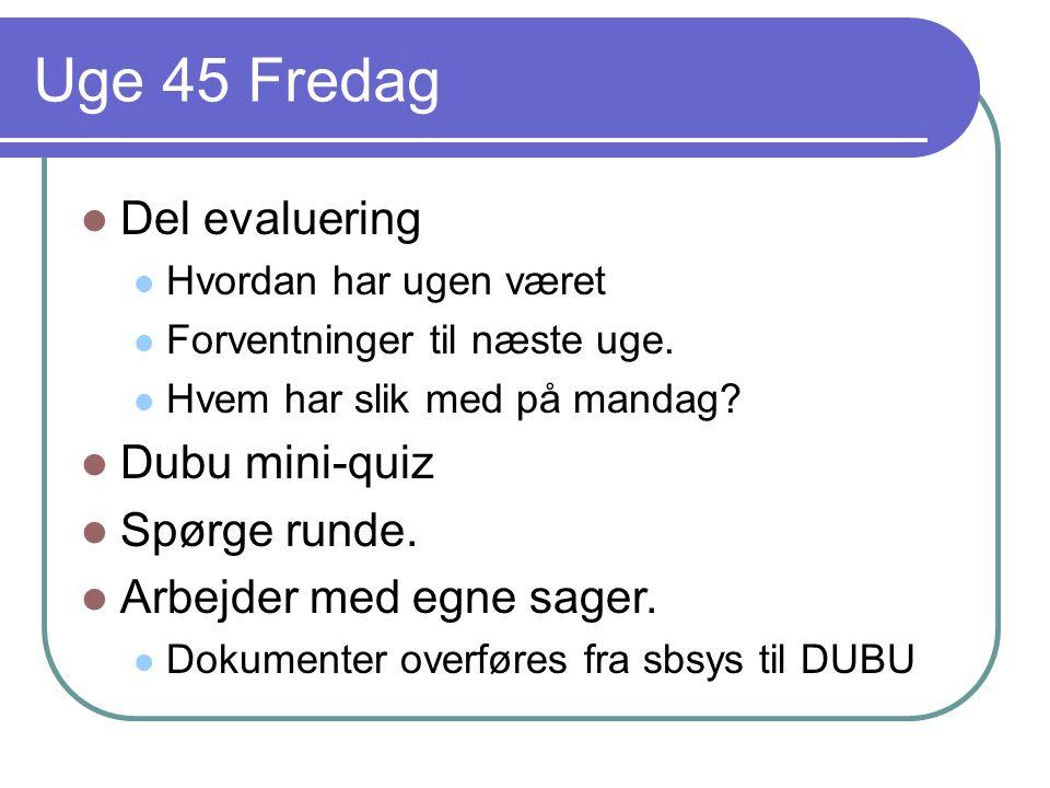 Uge 45 Fredag Del evaluering Dubu mini-quiz Spørge runde.