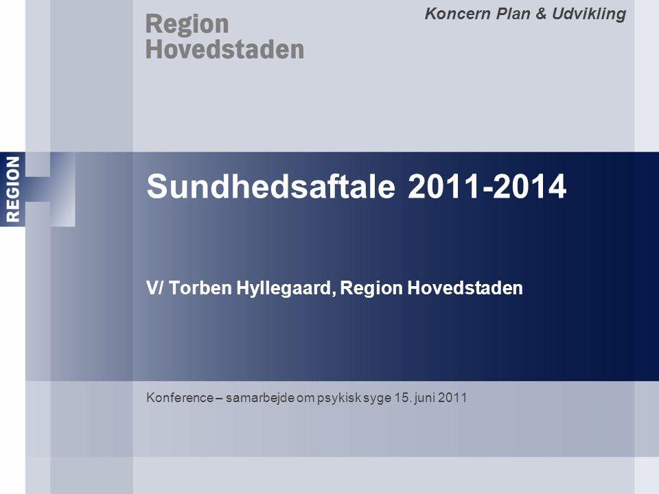 Sundhedsaftale 2011-2014 V/ Torben Hyllegaard, Region Hovedstaden