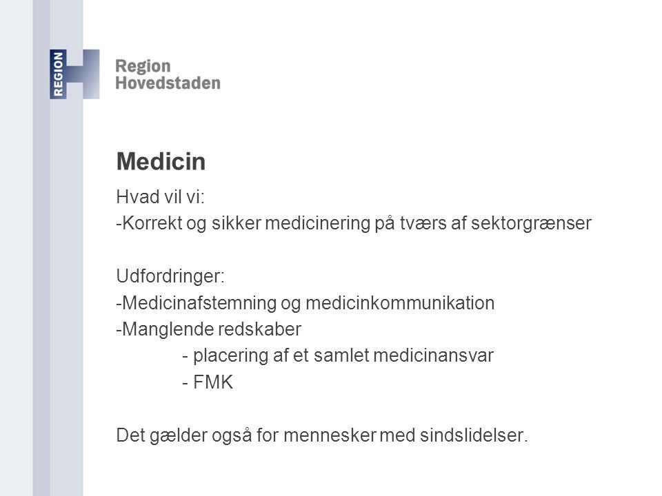 Medicin Hvad vil vi: -Korrekt og sikker medicinering på tværs af sektorgrænser. Udfordringer: -Medicinafstemning og medicinkommunikation.