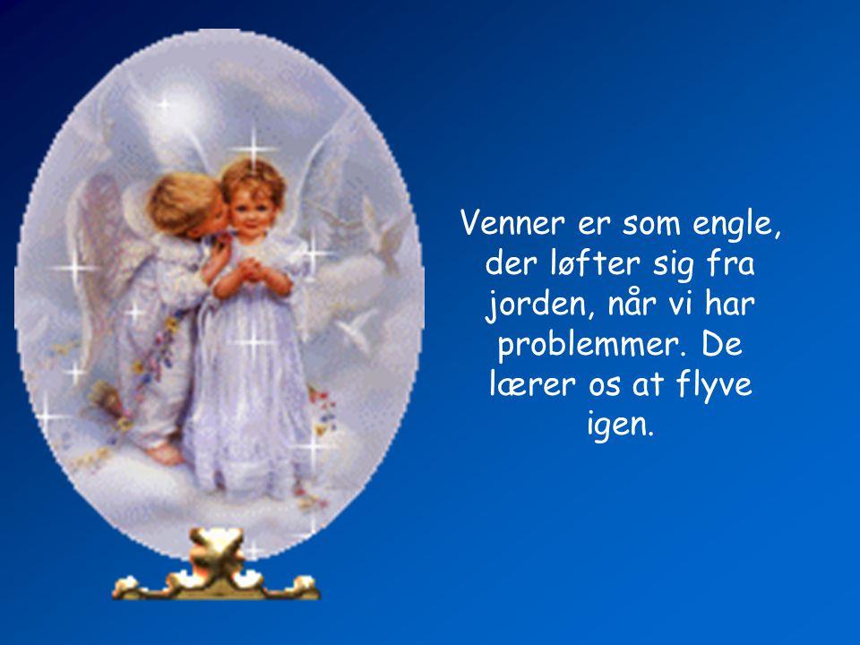 Venner er som engle, der løfter sig fra jorden, når vi har problemmer