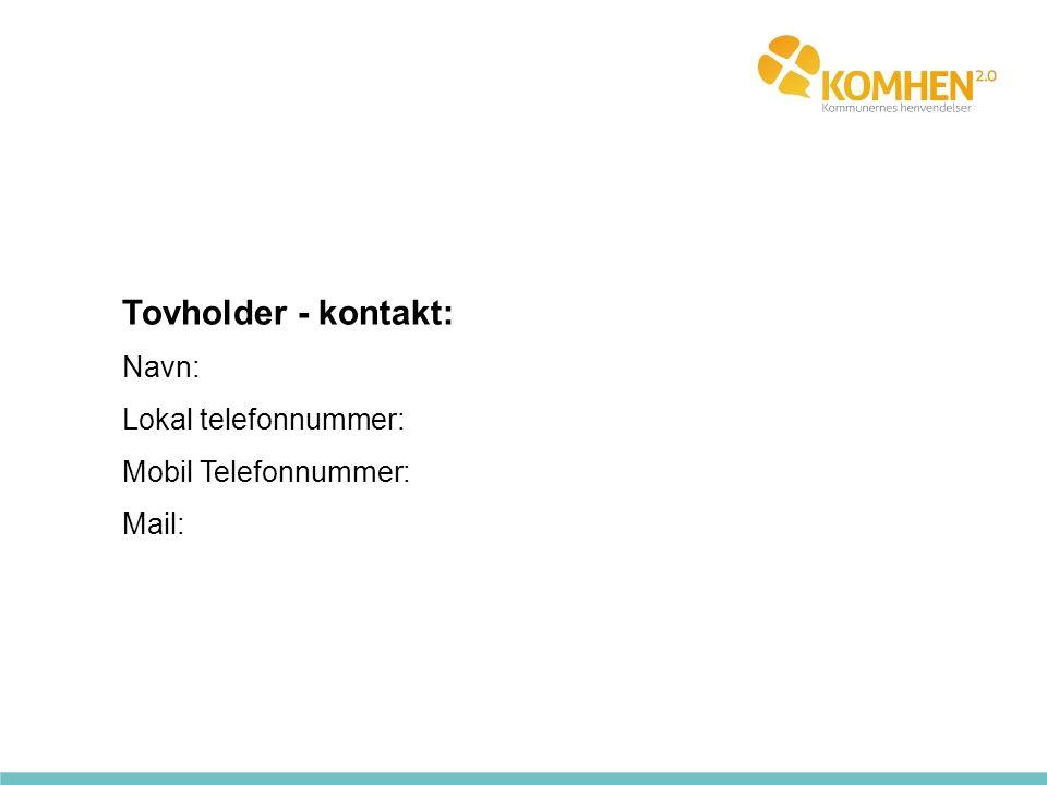 Tovholder - kontakt: Navn: Lokal telefonnummer: Mobil Telefonnummer: