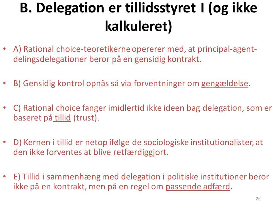 B. Delegation er tillidsstyret I (og ikke kalkuleret)