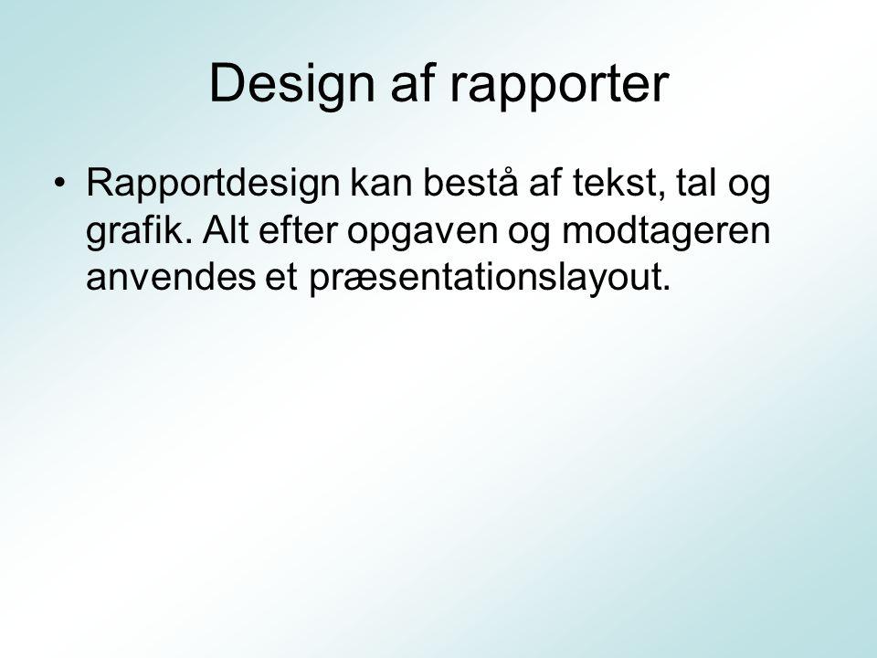 Design af rapporter Rapportdesign kan bestå af tekst, tal og grafik.