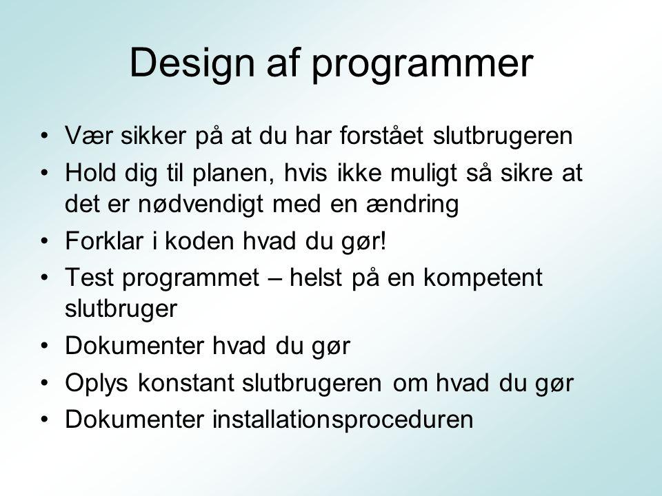 Design af programmer Vær sikker på at du har forstået slutbrugeren
