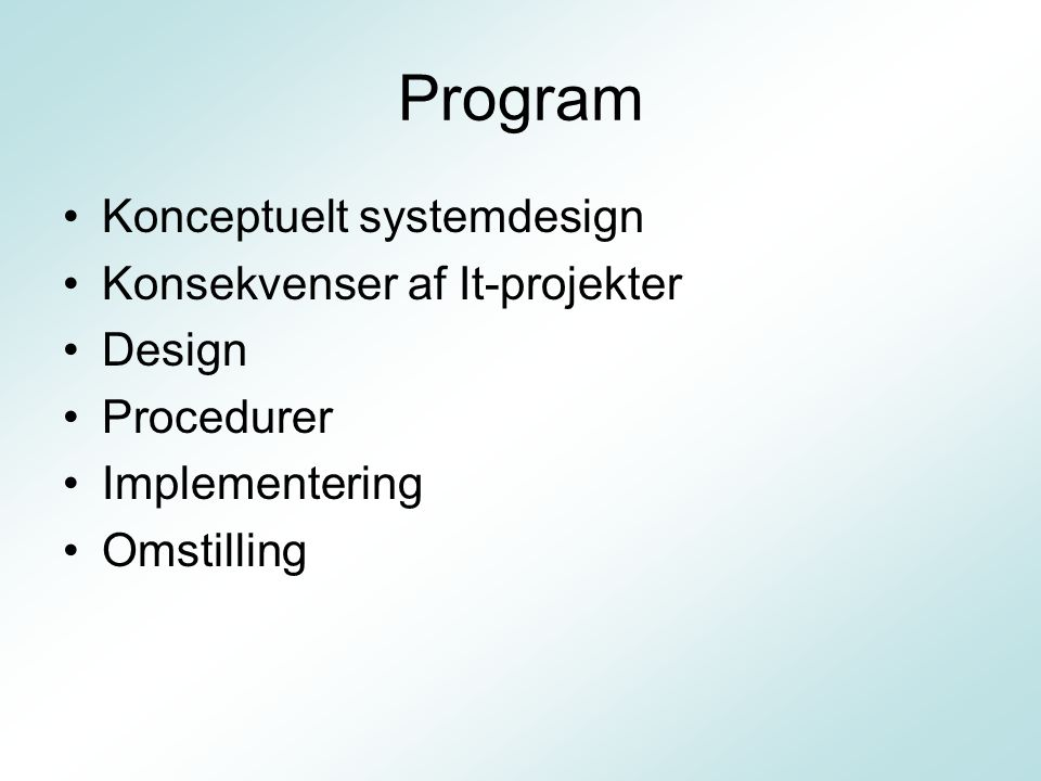 Program Konceptuelt systemdesign Konsekvenser af It-projekter Design