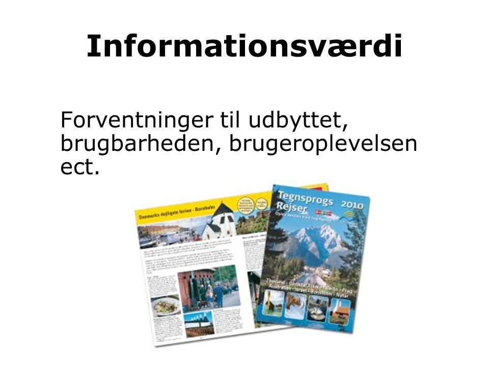 Informationsværdi Forventninger til udbyttet, brugbarheden, brugeroplevelsen ect.