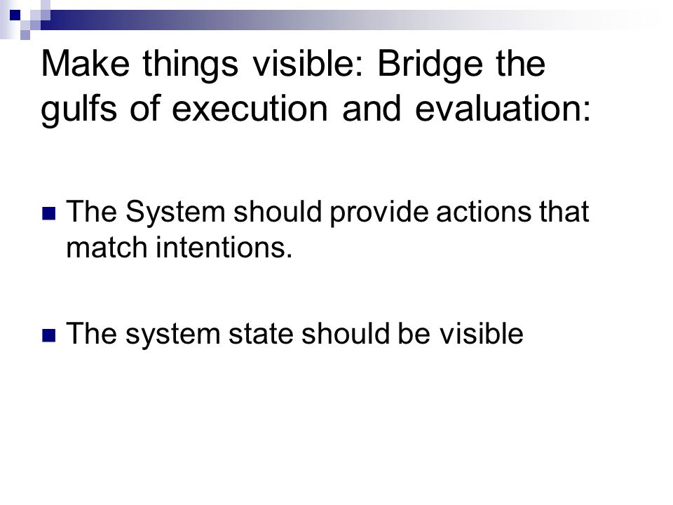 Make things visible: Bridge the gulfs of execution and evaluation: